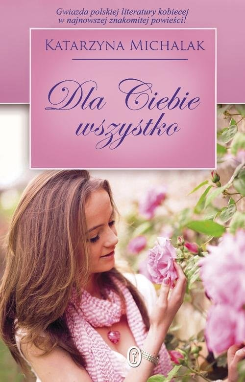 okładka Dla Ciebie wszystko, Książka | Michalak Katarzyna