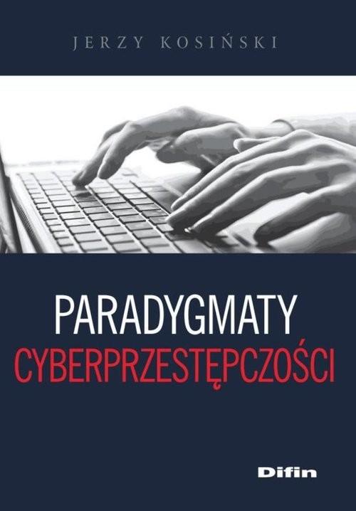 okładka Paradygmaty cyberprzestępczości, Książka | Kosiński Jerzy