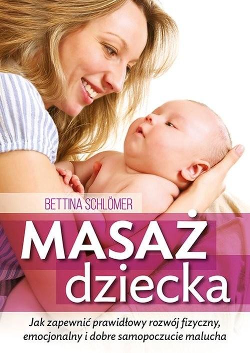 okładka Masaż dziecka Jak zapewnić prawdłowy rozwój fizyczny, emocjonalny i dobre samopoczucie malucha, Książka | Schlomer Bettina