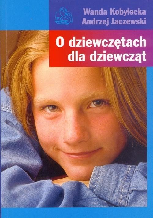 okładka O dziewczętach dla dziewcząt, Książka   Wanda Kobyłecka, Andrzej Jaczewski