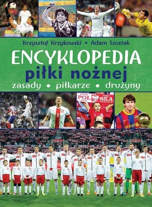 okładka Encyklopedia piłki nożnej Zasady piłkarze drużyny, Książka | Krzysztof Krzykowski, Adam Szostak