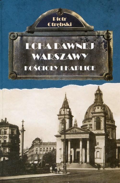 okładka Echa dawnej Warszawy Kościoły i Kaplice, Książka   Otrębski Piotr