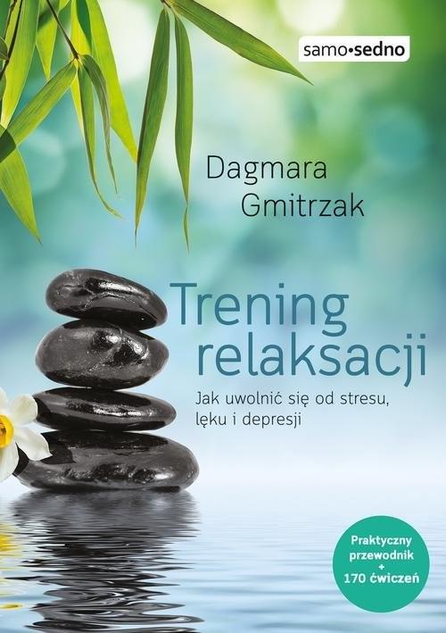okładka Trening relaksacji Jak uwolnić się od stresu, lęku i depresji, Książka | Gmitrzak Dagmara