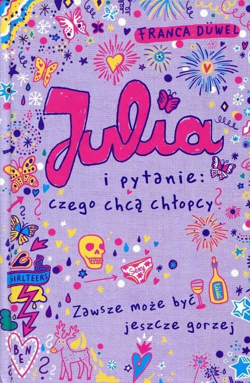 okładka Julia i pytanie: czego chcą chłopcy? Zawsze może być jeszcze gorzej, Książka | Duwel Franca