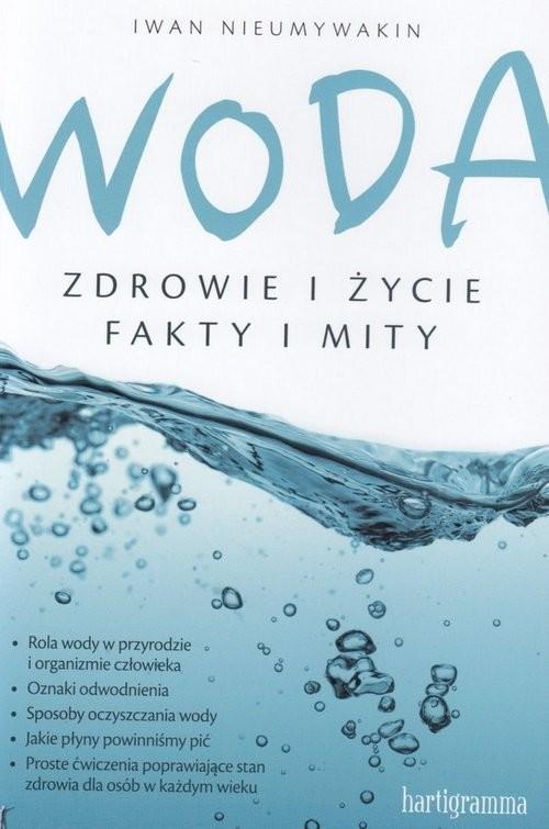 okładka Woda Zdrowie i życie Fakty i mity, Książka | Iwan Nieumywakin