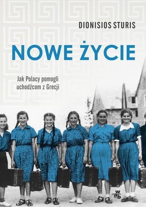 okładka Nowe życie Jak Polacy pomogli uchodźcom z Grecji, Książka | Sturis Dionisios
