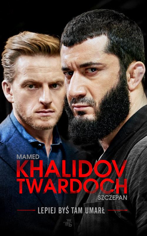 okładka Lepiej byś tam umarłksiążka |  | Mamed Khalidov, Szczepan Twardoch