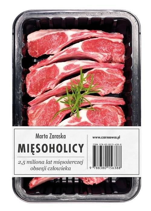 okładka Mięsoholicy 2,5 miliona lat mięsożerczej obsesji człowieka. KsiążkaZaraska Marta