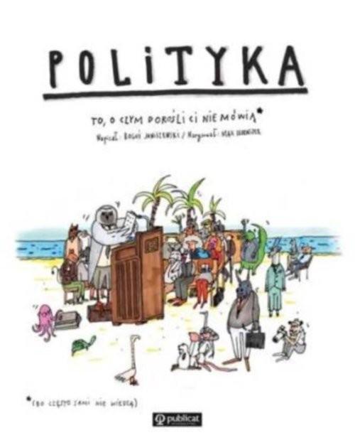 okładka Polityka To o czym dorośli Ci nie mówią, Książka | Janiszewski Boguś