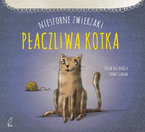 okładka Niesforne zwierzaki Płaczliwa kotka, Książka | Kozikoglu Tulin