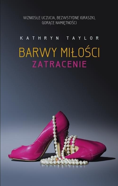okładka Barwy miłości Zatracenie, Książka | Kathryn Taylor