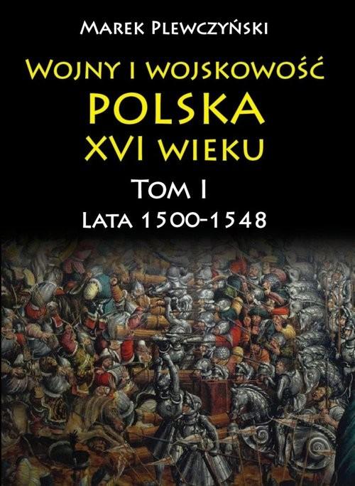 okładka Wojny i wojskowość Polska XVI wieku Lata 1500-1548, Książka | Plewczyński Marek