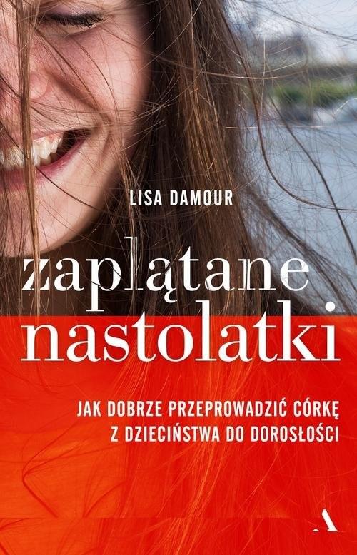 okładka Zaplątane nastolatki Jak dobrze przeprowadzić córkę z dzieciństwa do dorosłości, Książka | Damour Lisa