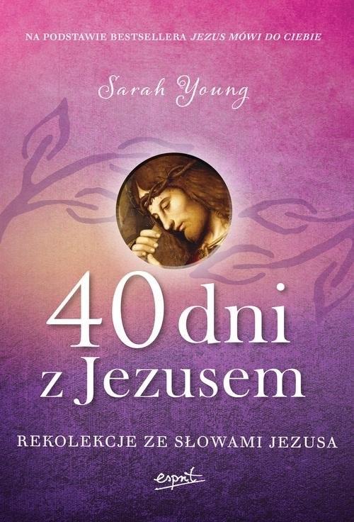 okładka 40 dni z Jezusem Rekolekcje ze słowami Jezusa, Książka | Sarah  Young
