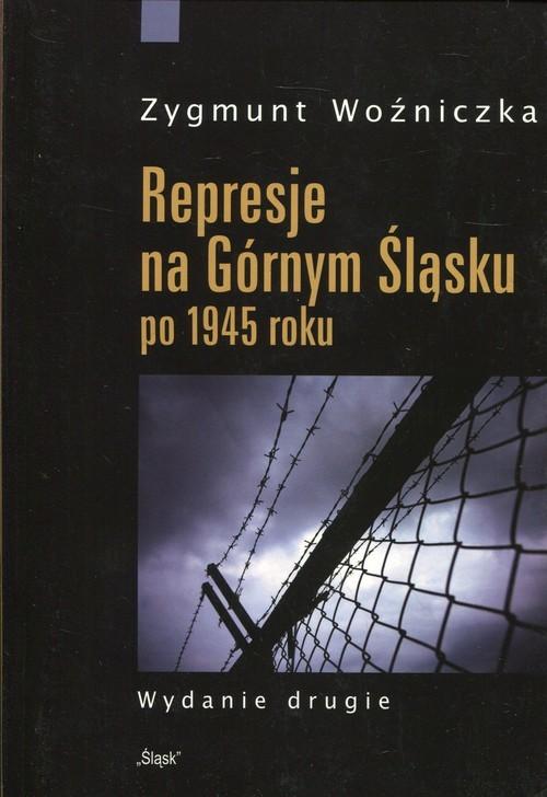 okładka Represje na Górnym Śląsku po 1945 roku, Książka | Woźniczka Zygmunt