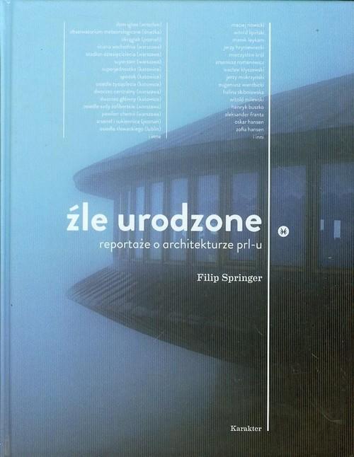 okładka Źle urodzone Reportaże o architekturze PRL-u, Książka | Springer Filip