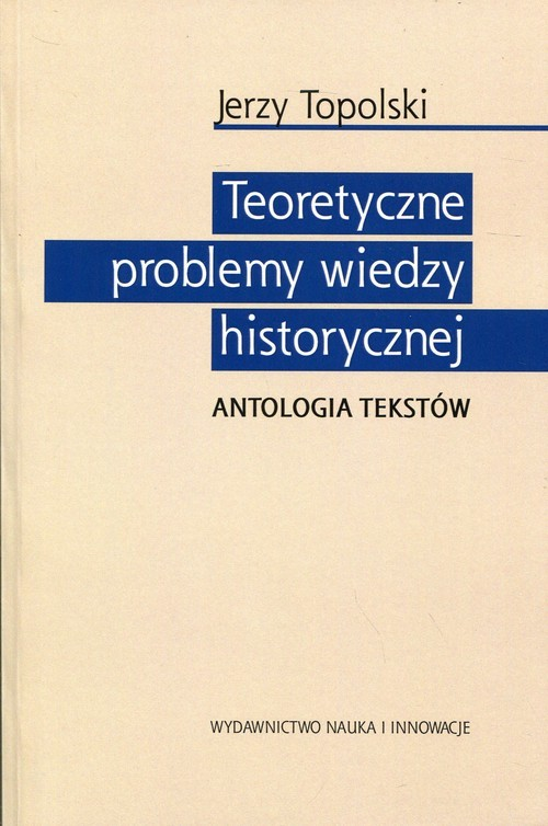 okładka Teoretyczne problemy wiedzy historycznej Antologia tekstów, Książka | Jerzy  Topolski