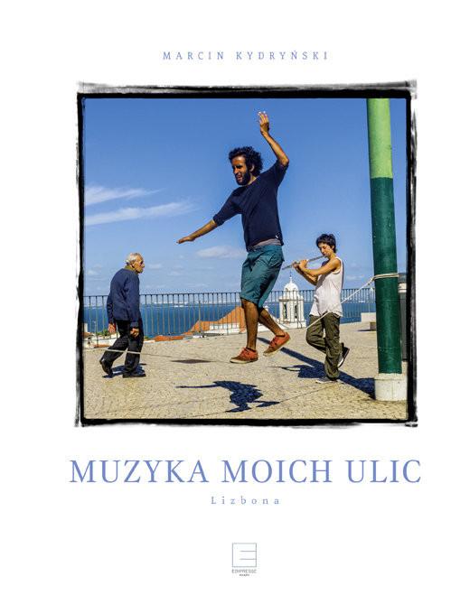 okładka Muzyka moich ulic. Lizbona, Książka | Kydryński Marcin