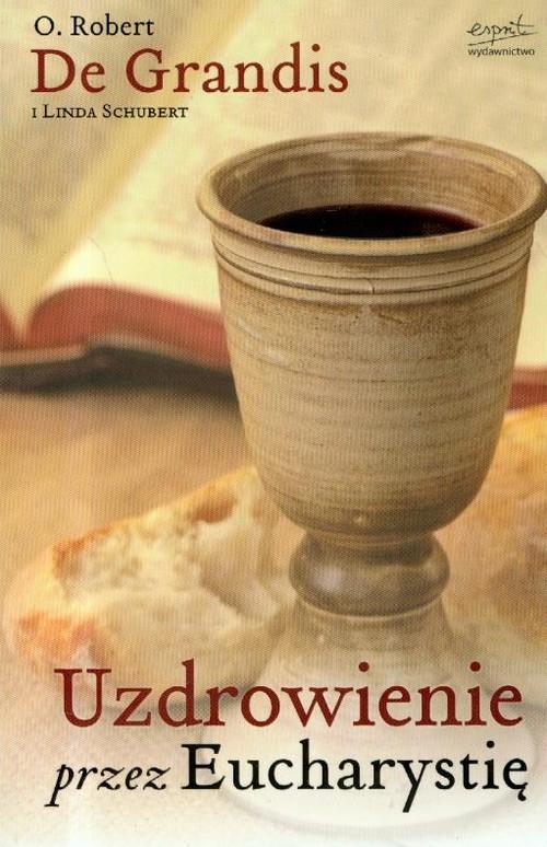 okładka Uzdrowienie przez Eucharystię, Książka | Grandis Robert