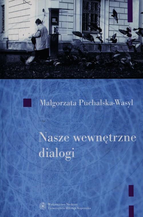 okładka Nasze wewnętrzne dialogi + CD O dialogowości jako sposobie funkcjonowania człowieka, Książka | Puchalska-Wasyl Małgorzata