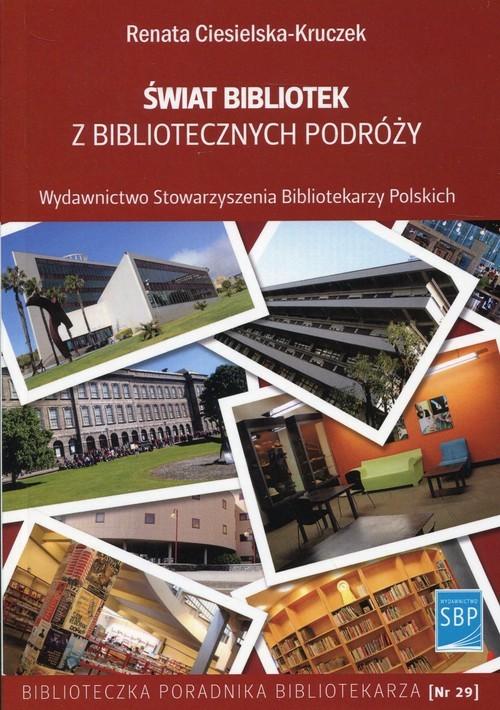 okładka Świat bibliotek z bibliotecznych podróży, Książka   Ciesielska-Kruczek Renata