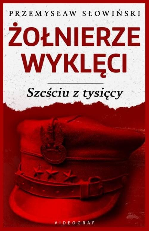 okładka Żołnierze Wyklęci Sześciu z tysięcy, Książka   Słowiński Przemysław