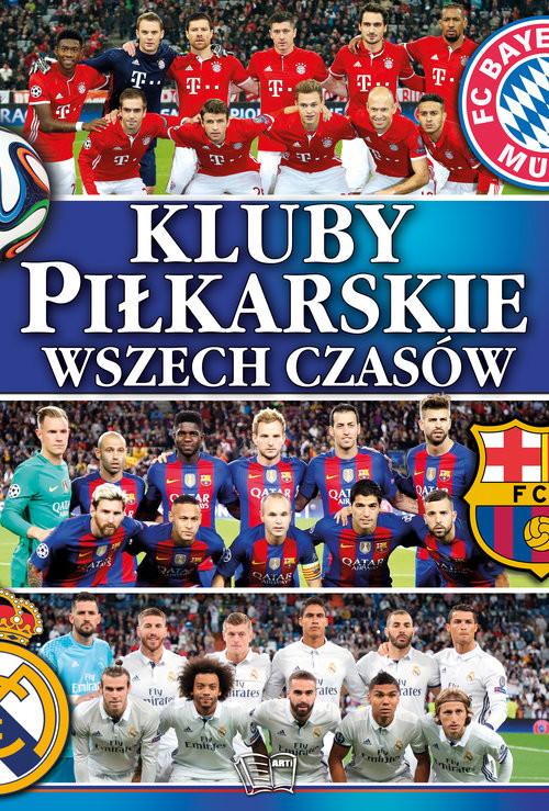 okładka Kluby piłkarskie wszechczasów, Książka | Praca Zbiorowa
