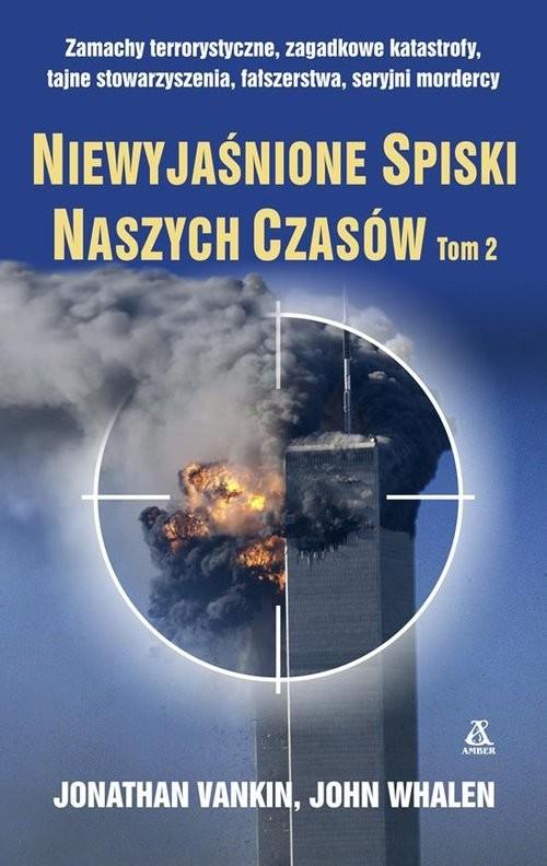 okładka Niewyjaśnione spiski naszych czasów Tom 2, Książka | Jonathan Vankin, John Whalen