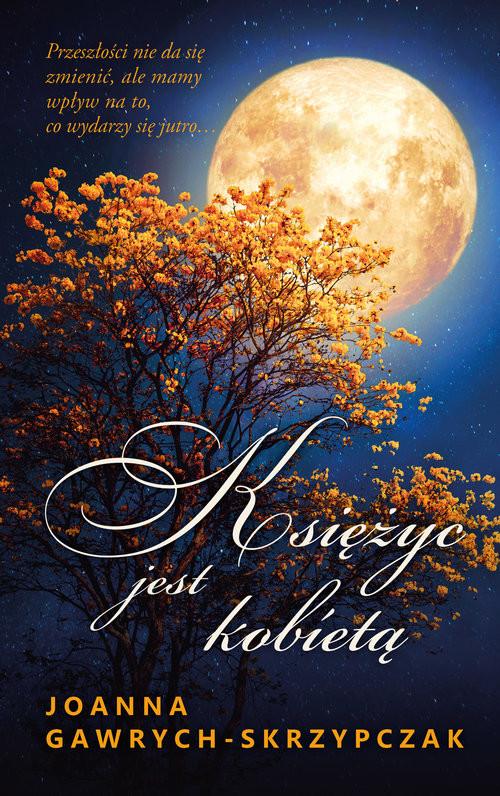 okładka Księżyc jest kobietą, Książka | Joanna  Gawrych-Skrzypczak