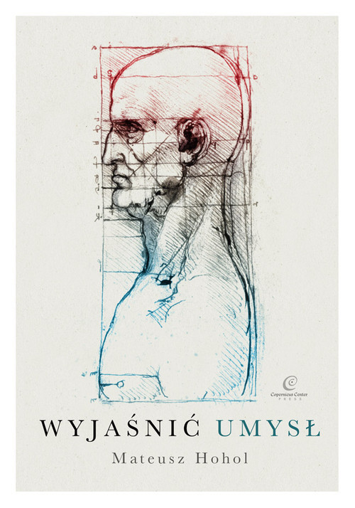okładka Wyjaśnić umysł Struktura teorii neurokognitywnych, Książka | Hohol Mateusz