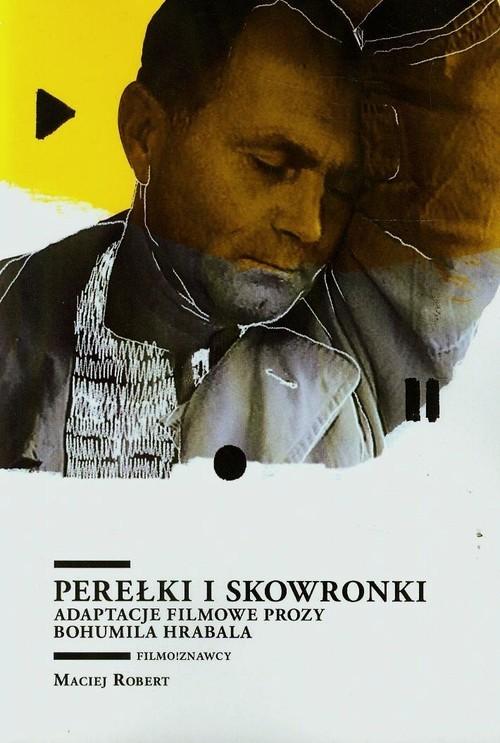 okładka Perełki i skowronki Adaptacje filmowe prozy Bohumila Hrabala, Książka   Robert Maciej
