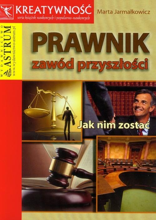 okładka Prawnik Zawód przyszłości Jak nim zostać, Książka | Jarmałkowicz Marta