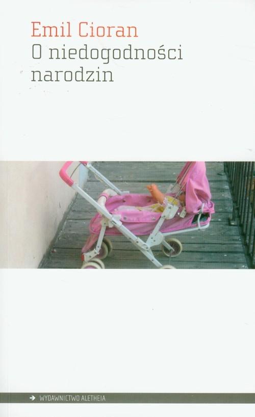 okładka O niedogodności narodzin, Książka | Emil M. Cioran