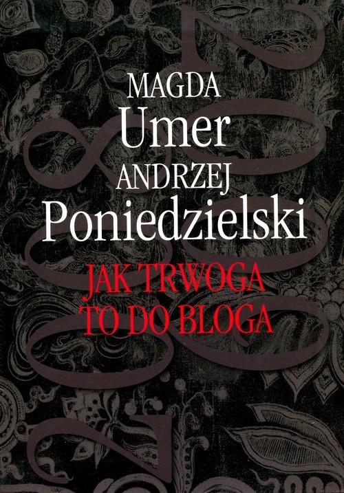 okładka Jak trwoga to do bloga, Książka   Magda Umer, Andrzej Poniedzielski