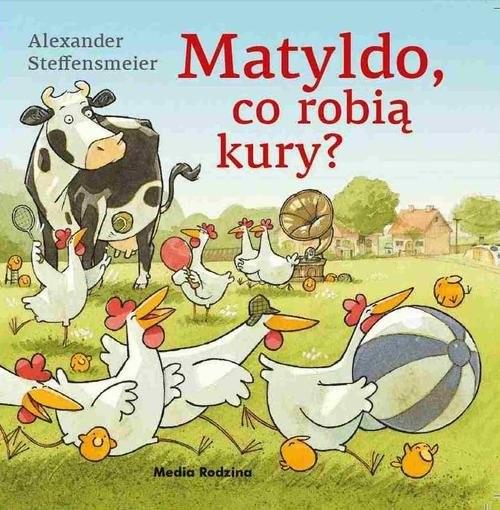 okładka Matyldo co robią kury?, Książka | Steffensmeier Alexander