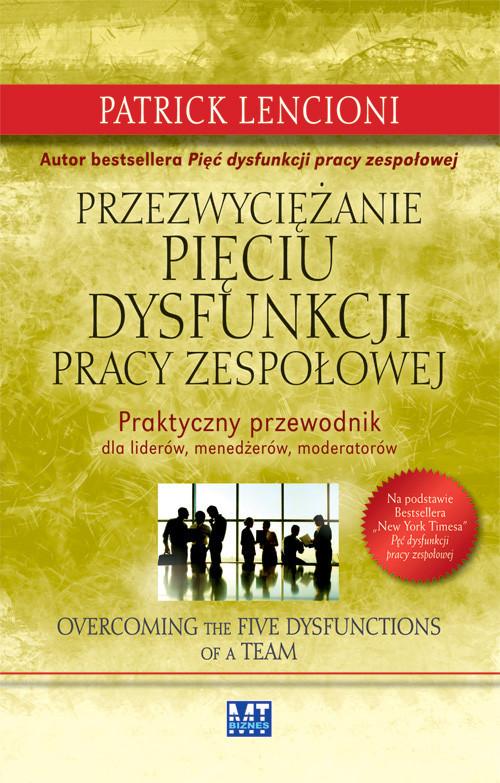 okładka Przezwyciężanie pięciu dysfunkcji pracy zespołowej Praktyczny przewodnik dla liderów, menedżerów, moderatorów, Książka | Lencioni Patrick
