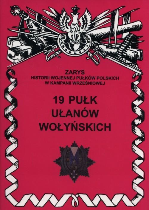 okładka 19 Pułk ułanów Wołyńskich Zarys historii wojennej pułków polskich w kampanii wrześniowej. Zeszyt 190, Książka   Jerzy S. Wojciechowski
