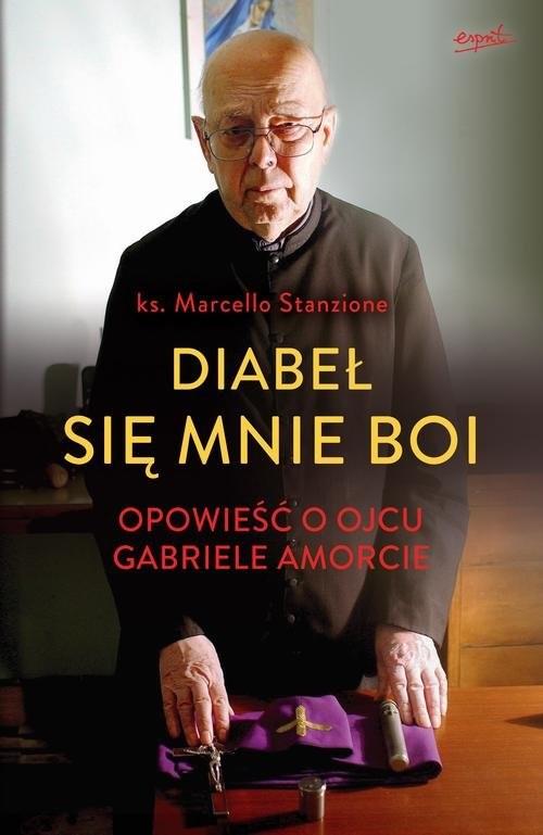 okładka Diabeł się mnie boi Opowieść o ojcu Gabriele Amorcie, Książka | Marcello Stanzione, Gabriele Amorth