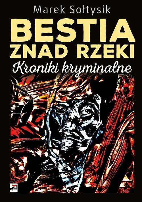 okładka Bestia znad rzeki. Kroniki kryminalne, Książka | Marek Sołtysik