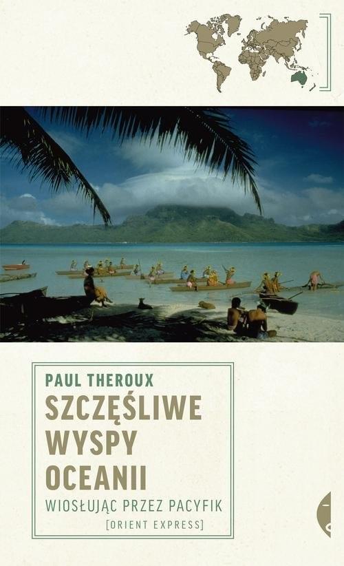 okładka Szczęśliwe wyspy Oceanii Wiosłując przez Pacyfik, Książka | Theroux Paul