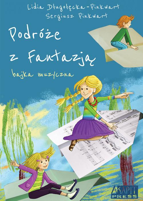 okładka Podróże z Fantazją Bajka muzyczna z płytą CD, Książka | Lidia Długołęcka-Pinkwart, Sergiusz Pinkwart