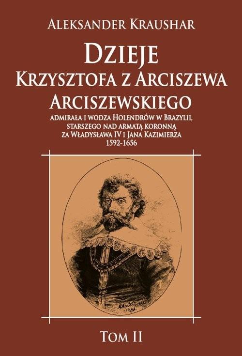 okładka Dzieje Krzysztofa z Arciszewa Arciszewskiego, admirała i wodza Holendrów w Brazylii, Książka | Kraushar Aleksander