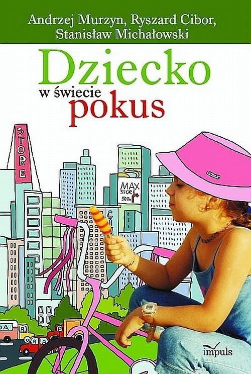 okładka Dziecko w świecie pokus, Książka | Murzyn Andrzej, Cibor Ryszard, Mich Stanisław