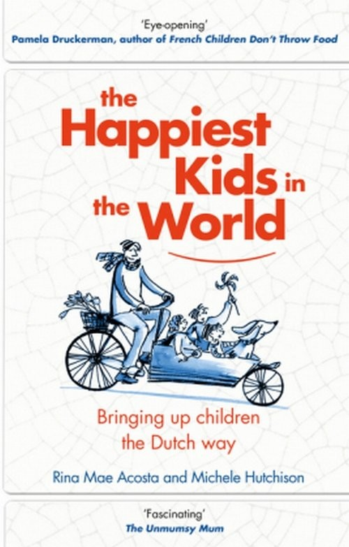 okładka The Happiest Kids in the World Bringing Up Children the Dutch Wayksiążka      Michele Hutchison, Rina Mae Acosta