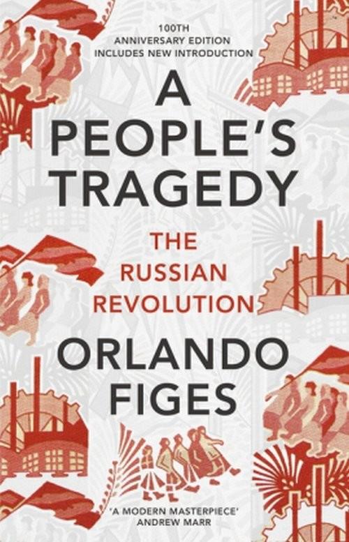 okładka A People's Tragedy The Russian Revolution Centenary Edition with New Introduction, Książka | Orlando Figes