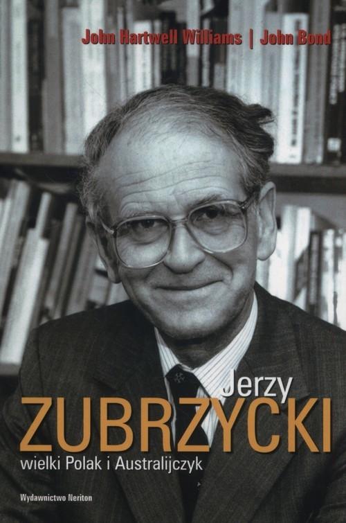 okładka Jerzy Zubrzycki wielki Polak i Australijczyk, Książka | John Hartwell Williams, John Bond