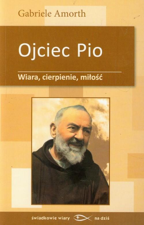 okładka Ojciec Pio Wiara cierpienie miłość, Książka | Amorth Gabriele