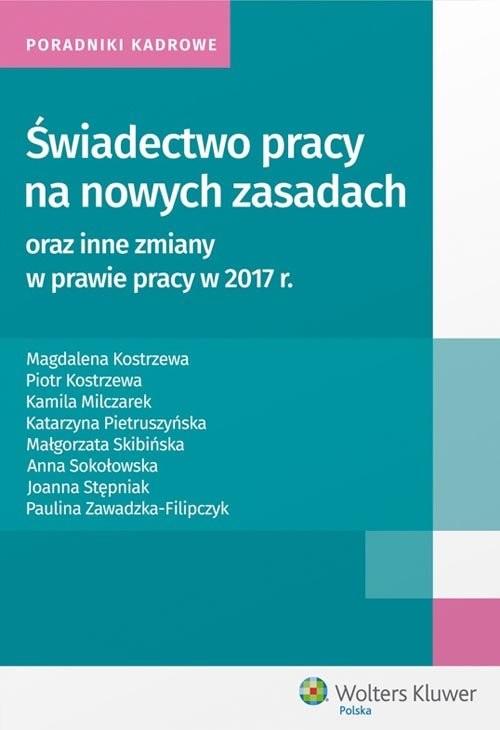okładka Świadectwo pracy na nowych zasadach oraz inne zmiany w prawie pracy w 2017 r, Książka   Magdalena Kostrzewa, Piotr  Kostrzewa, Milczar