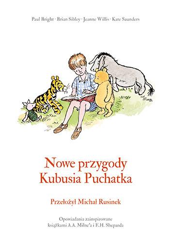okładka Nowe przygody Kubusia Puchatkaksiążka |  | Kate Saunders, Brian Sibley, A. Milne A., Jeanne Willis, Paul Bright