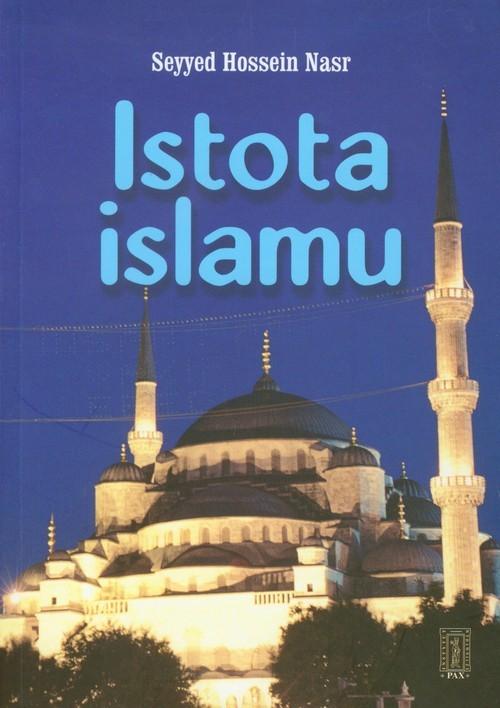 okładka Istota islamu Trwałe wartości dla ludzkości, Książka | Seyyed Hossein Nasr